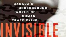 Invisible Chains: Canada's Underground World of Human Trafficking, by Benjamin Perrin, Viking Canada, 298 pages, $32
