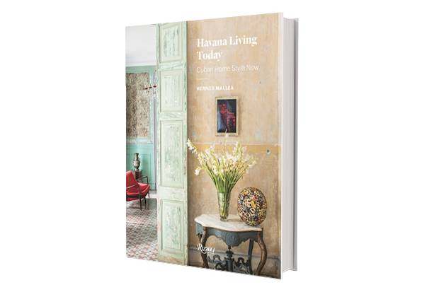 Havana Living Today: Cuban Home Now by Hermes Mallea (Rizzoli), $75.