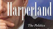 Harperland: The Politics of Control, by Lawrence Martin, Viking Canada, 301 pages, $35