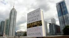 The Myth of the Rational Market by Justin Fox (Fred Lum/Fred Lum/THE GLOBE AND MAIL)
