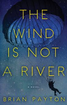 The Wind Is Not A River, by Brian Payton