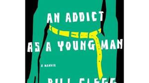 Portrait of an Addict as a Young Man, by Bill Clegg, Little, Brown, 222 pages, $28.99