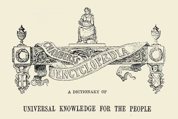 Chambers's Encyclopaedia, a 19th-century compendium of modern knowledge by William and Robert Chambers of Scotland, was a proud product of a Calvinist society where facts, and the education and hard work of learning they implied, were the route to self-improvement.