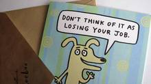 A Hallmark greeting card about job loss: Greeting-card companies are now offering a selection of layoff cards given the nine-per-cent unemployment rate in the United States. (MIKE BLAKE/MIKE BLAKE/REUTERS)